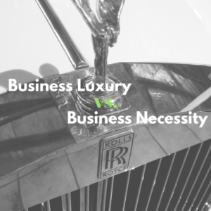 Business Luxury or Necessity